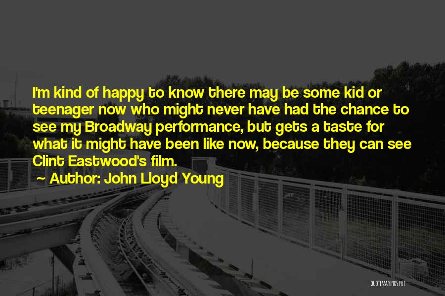 Know It All Teenager Quotes By John Lloyd Young