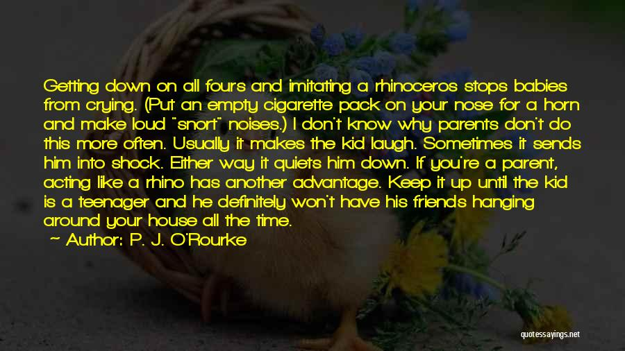 Know It All Teenager Quotes By P. J. O'Rourke