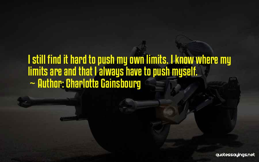 Know My Limits Quotes By Charlotte Gainsbourg