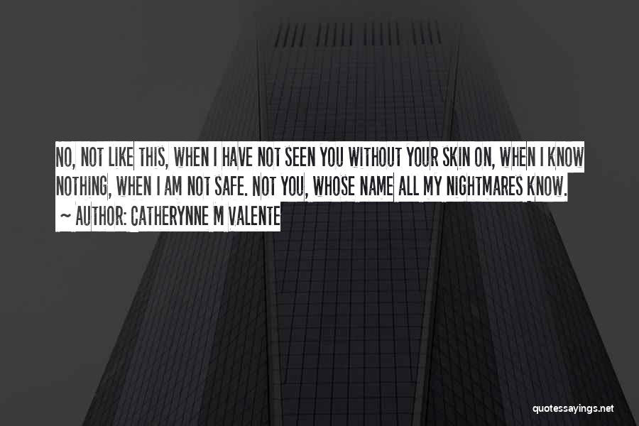 Know My Name Quotes By Catherynne M Valente