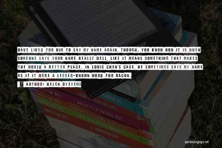 Know My Name Quotes By Helen Oyeyemi