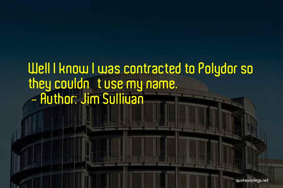 Know My Name Quotes By Jim Sullivan