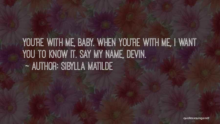 Know My Name Quotes By Sibylla Matilde