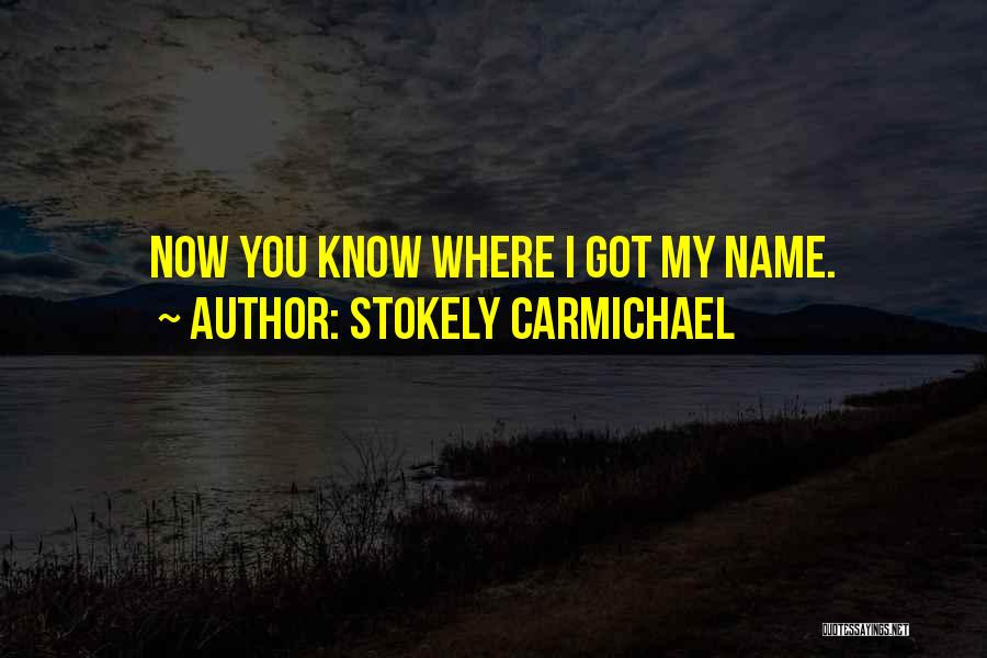 Know My Name Quotes By Stokely Carmichael