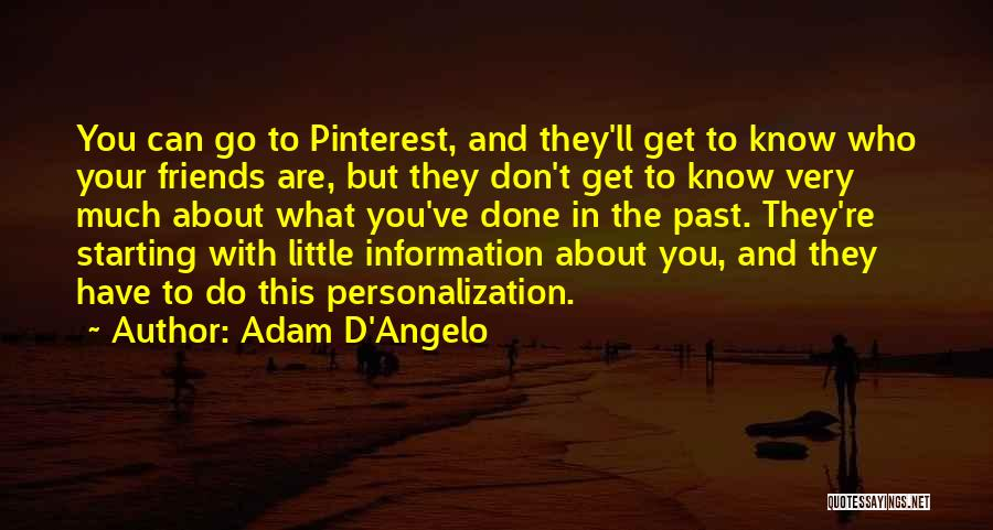 Know Who Your Friends Are Quotes By Adam D'Angelo