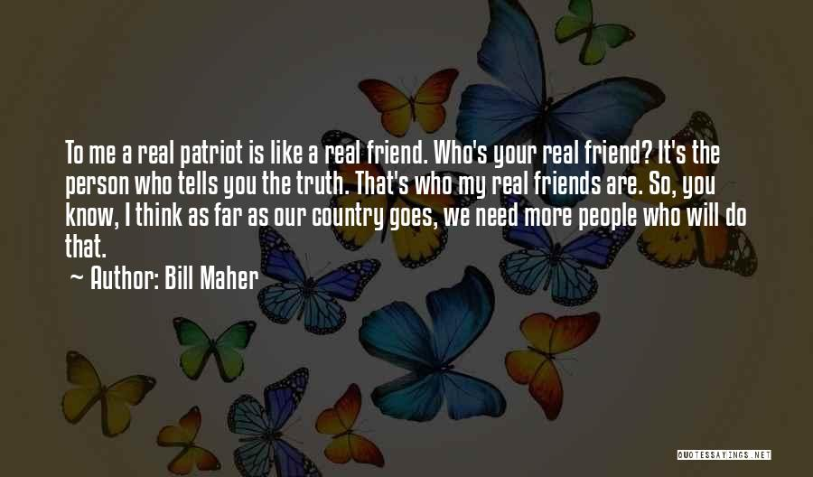 Know Who Your Friends Are Quotes By Bill Maher