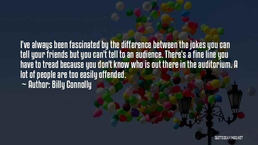 Know Who Your Friends Are Quotes By Billy Connolly