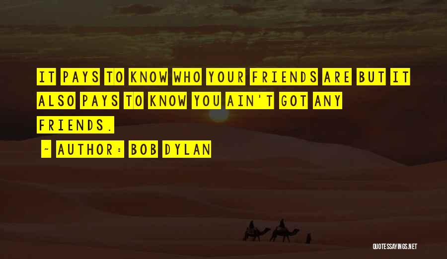 Know Who Your Friends Are Quotes By Bob Dylan