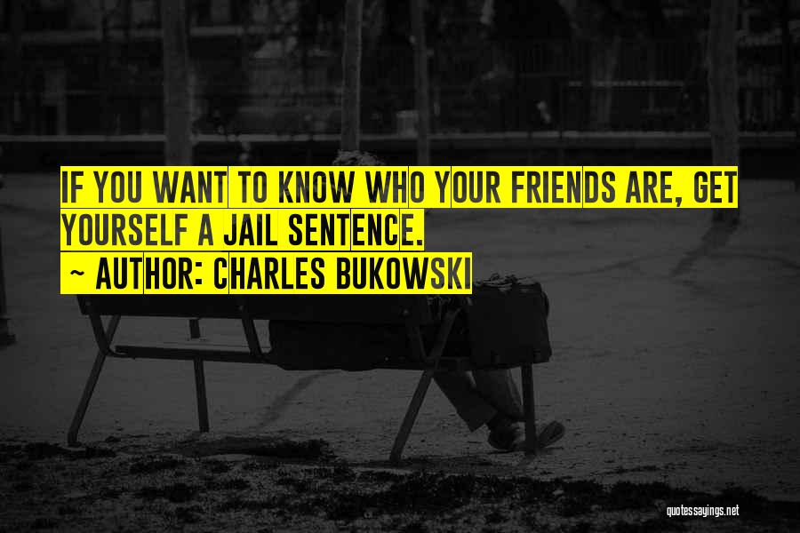 Know Who Your Friends Are Quotes By Charles Bukowski