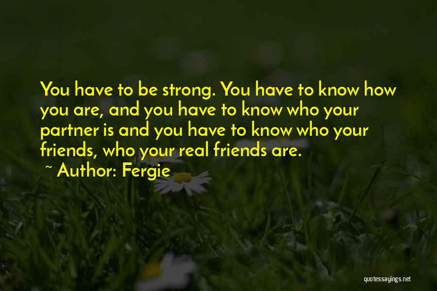 Know Who Your Friends Are Quotes By Fergie