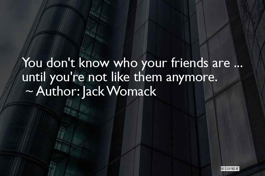 Know Who Your Friends Are Quotes By Jack Womack