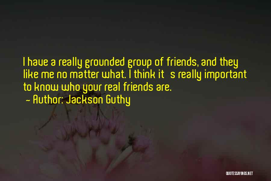 Know Who Your Friends Are Quotes By Jackson Guthy