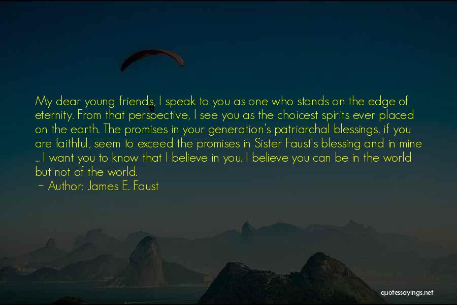 Know Who Your Friends Are Quotes By James E. Faust