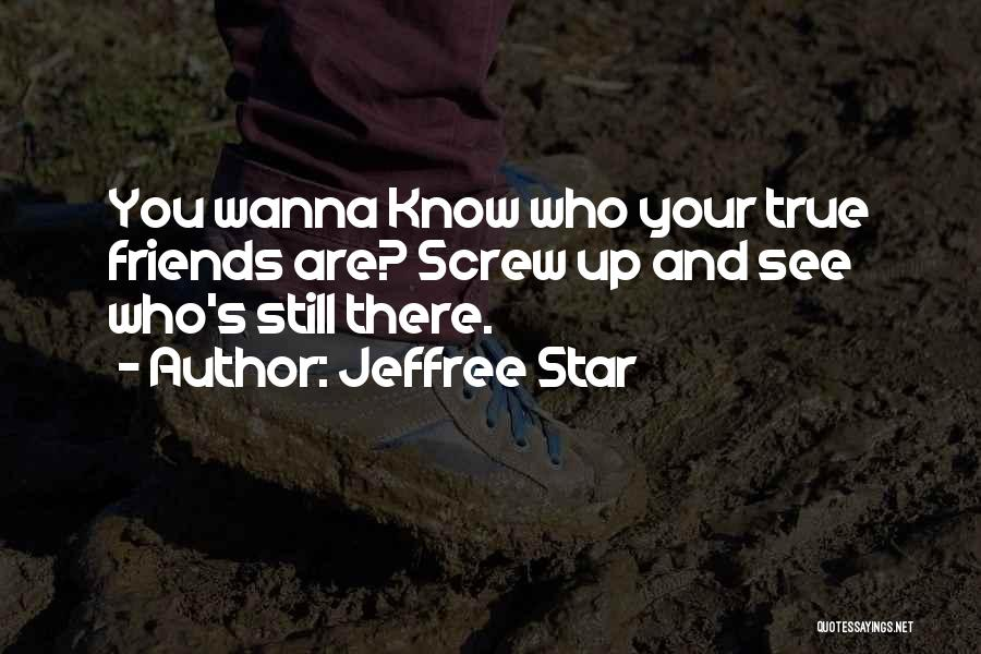 Know Who Your Friends Are Quotes By Jeffree Star