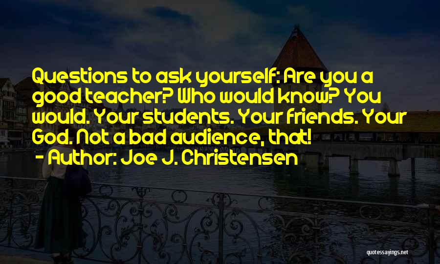 Know Who Your Friends Are Quotes By Joe J. Christensen