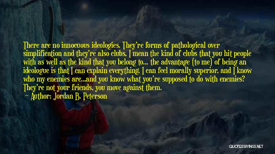Know Who Your Friends Are Quotes By Jordan B. Peterson
