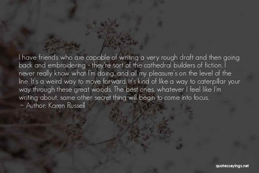 Know Who Your Friends Are Quotes By Karen Russell