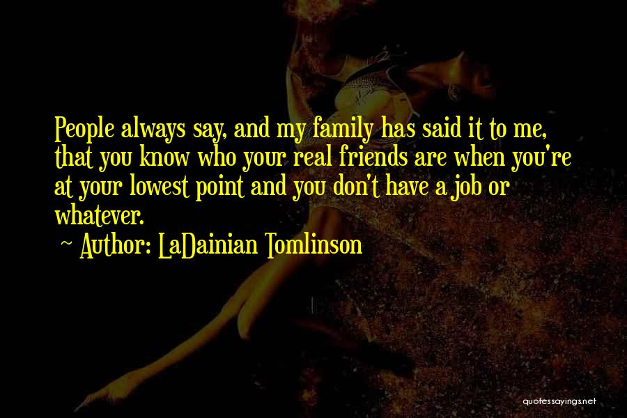 Know Who Your Friends Are Quotes By LaDainian Tomlinson