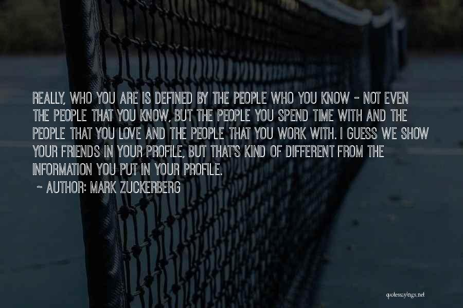 Know Who Your Friends Are Quotes By Mark Zuckerberg