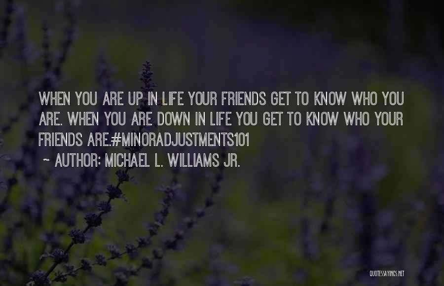 Know Who Your Friends Are Quotes By Michael L. Williams Jr.