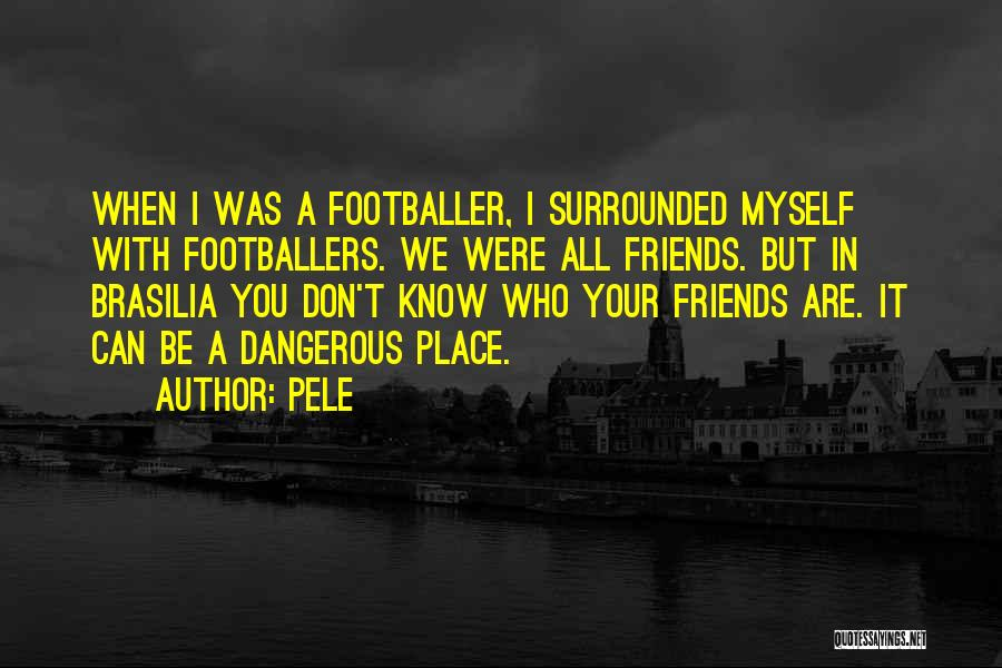 Know Who Your Friends Are Quotes By Pele
