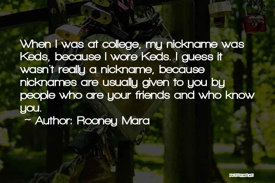 Know Who Your Friends Are Quotes By Rooney Mara