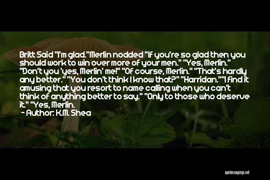 Know You Deserve Better Quotes By K.M. Shea