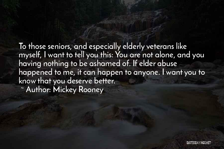 Know You Deserve Better Quotes By Mickey Rooney