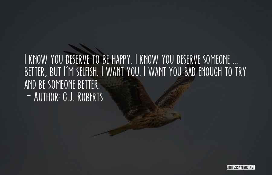 Know You Deserve Quotes By C.J. Roberts