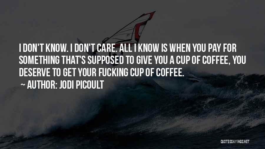 Know You Deserve Quotes By Jodi Picoult