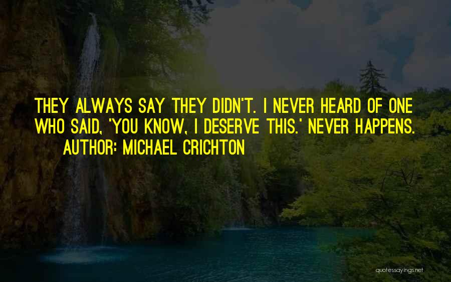 Know You Deserve Quotes By Michael Crichton