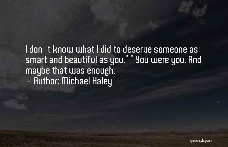 Know You Deserve Quotes By Michael Haley