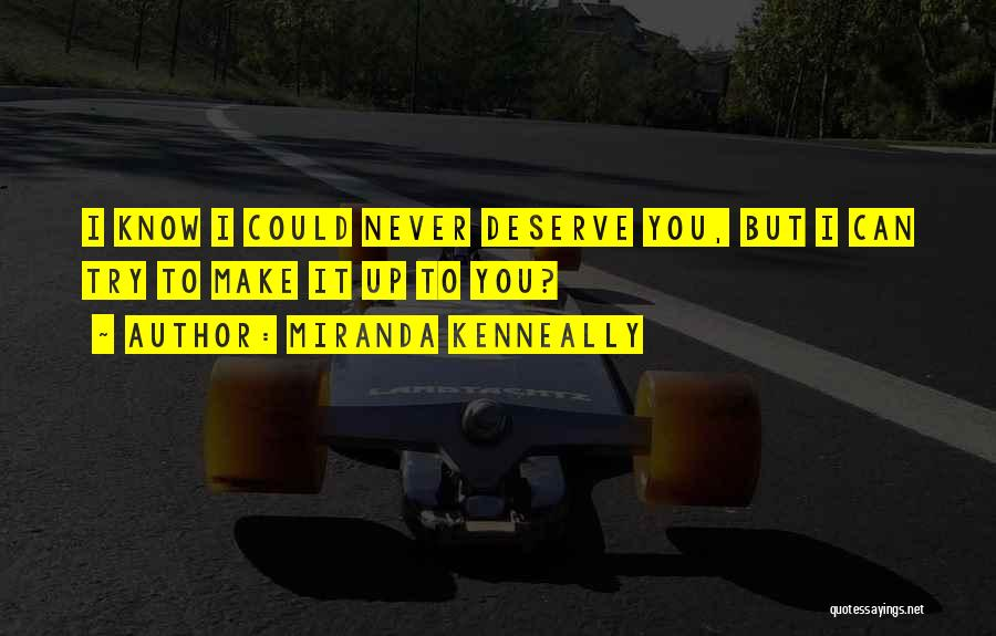 Know You Deserve Quotes By Miranda Kenneally