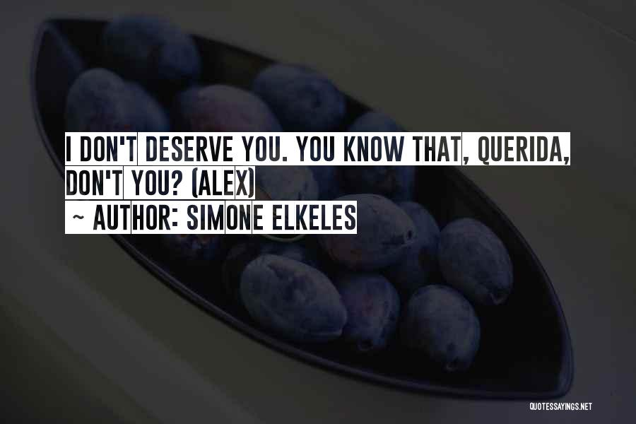 Know You Deserve Quotes By Simone Elkeles