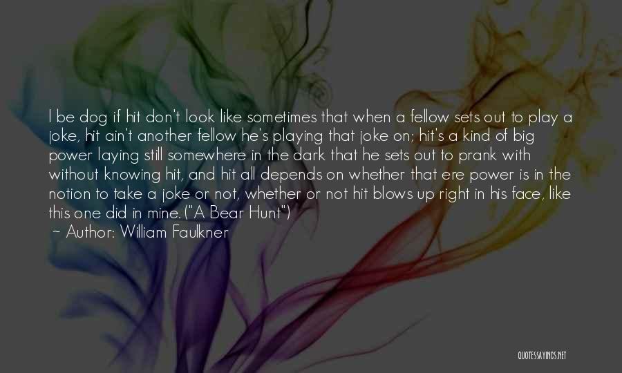 Knowing He Is The One Quotes By William Faulkner
