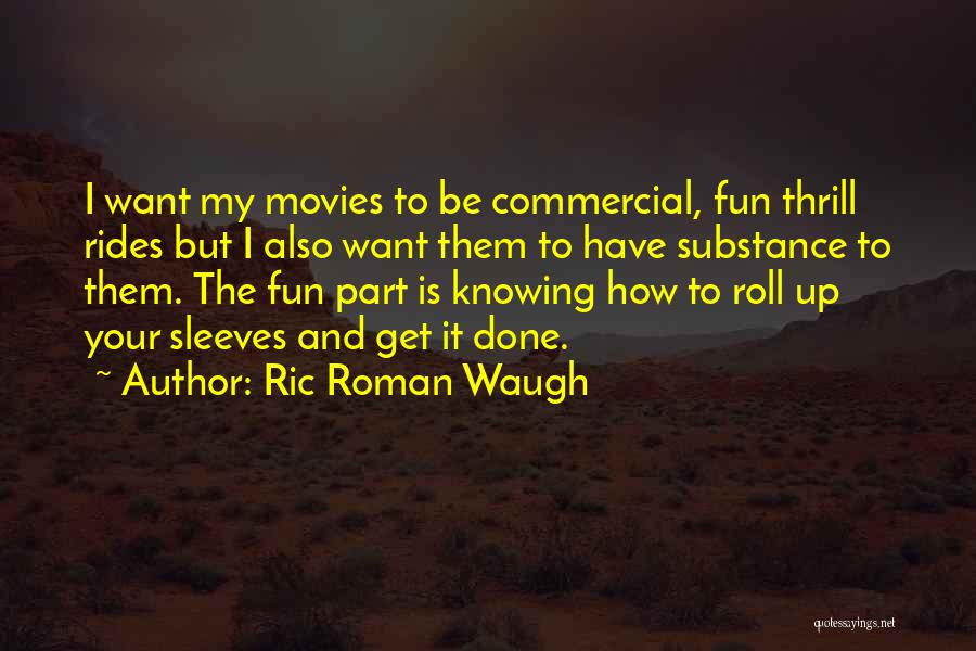 Knowing How To Have Fun Quotes By Ric Roman Waugh