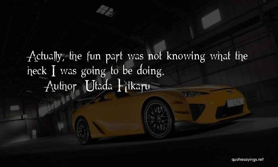 Knowing How To Have Fun Quotes By Utada Hikaru