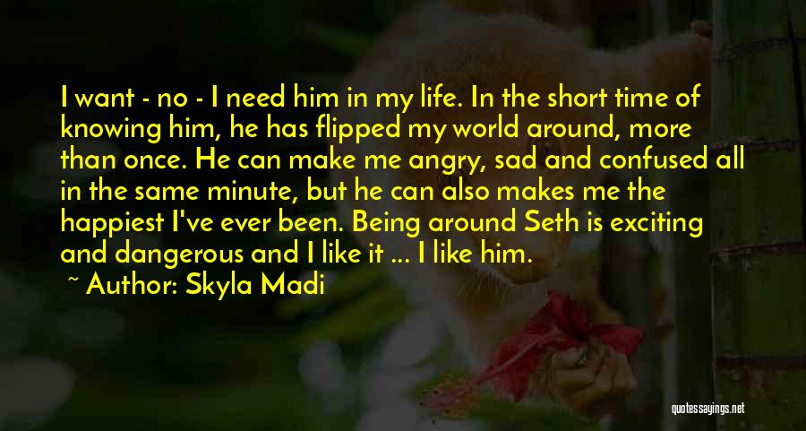 Knowing Someone A Short Time Quotes By Skyla Madi
