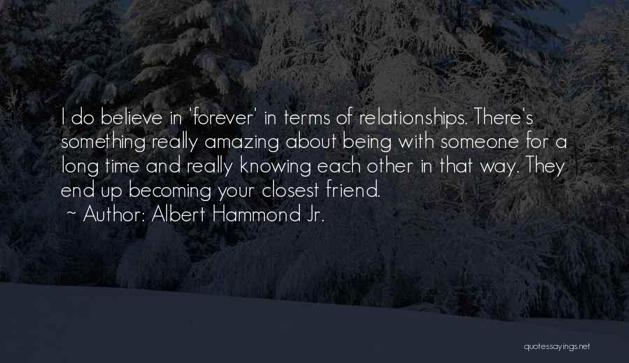 Knowing Someone For A Long Time Quotes By Albert Hammond Jr.
