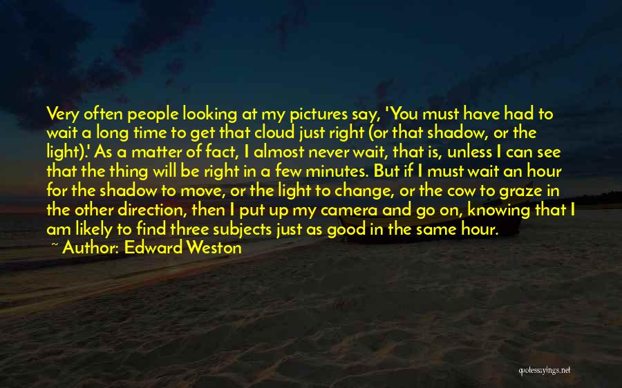 Knowing Someone For A Long Time Quotes By Edward Weston