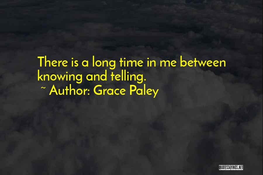 Knowing Someone For A Long Time Quotes By Grace Paley