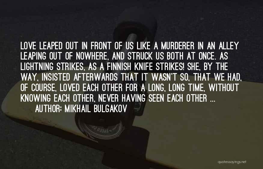Knowing Someone For A Long Time Quotes By Mikhail Bulgakov