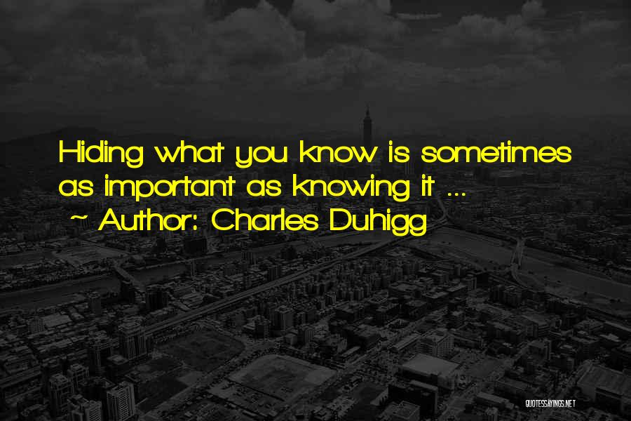Knowing Someone Is Hiding Something From You Quotes By Charles Duhigg