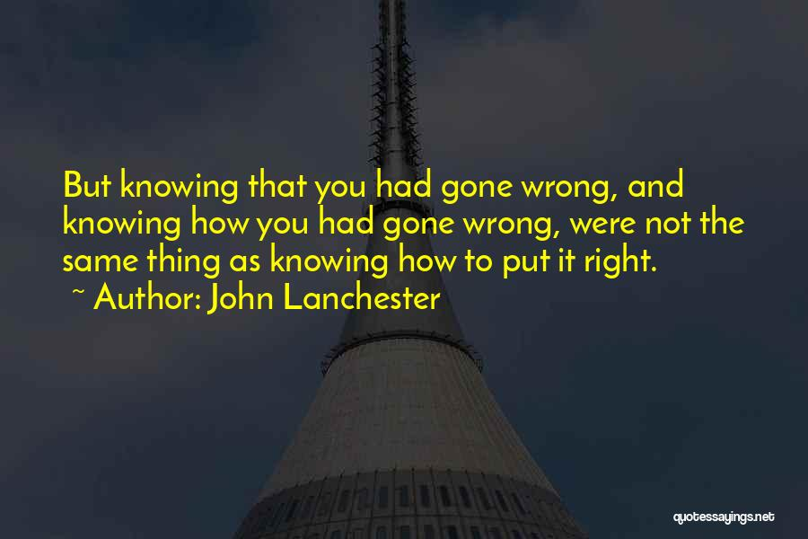 Knowing Something Is Wrong Quotes By John Lanchester