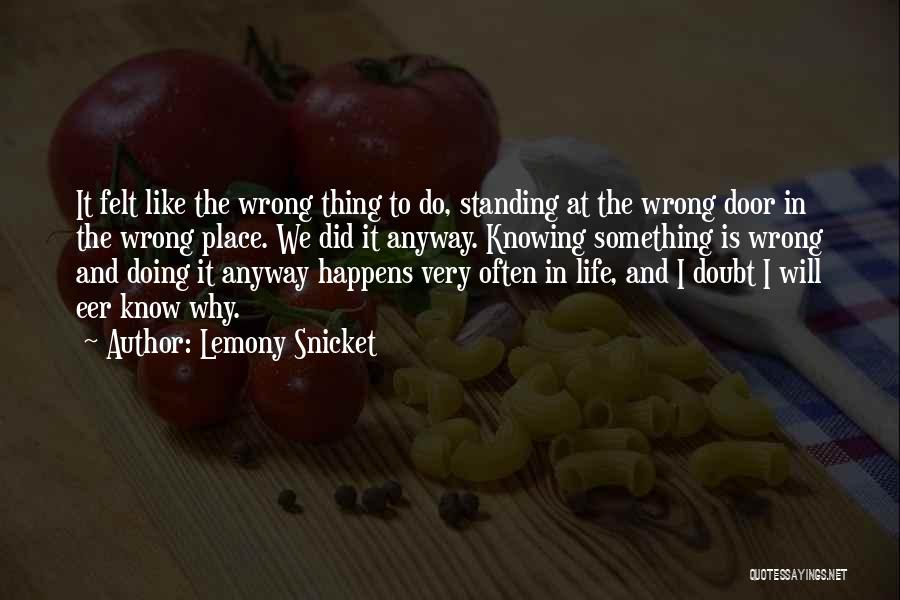 Knowing Something Is Wrong Quotes By Lemony Snicket