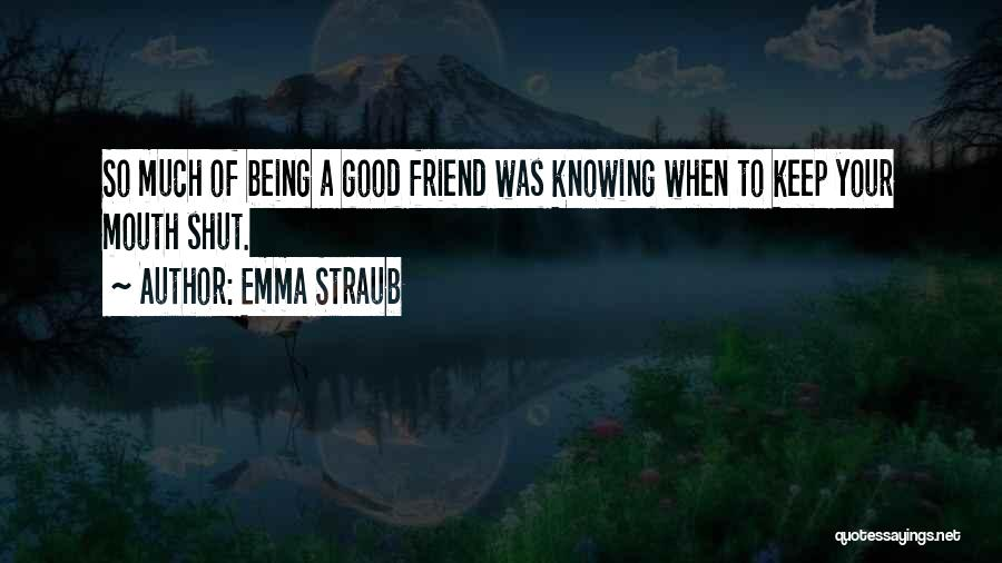 Knowing When To Keep Your Mouth Shut Quotes By Emma Straub
