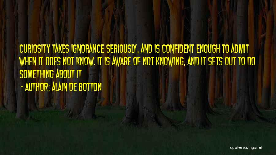 Knowledge And Creativity Quotes By Alain De Botton