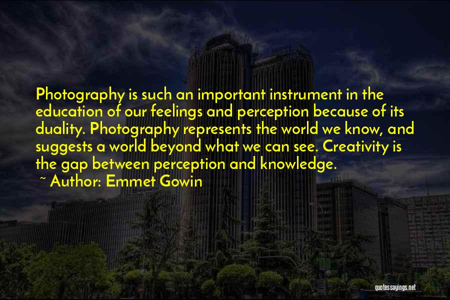 Knowledge And Creativity Quotes By Emmet Gowin