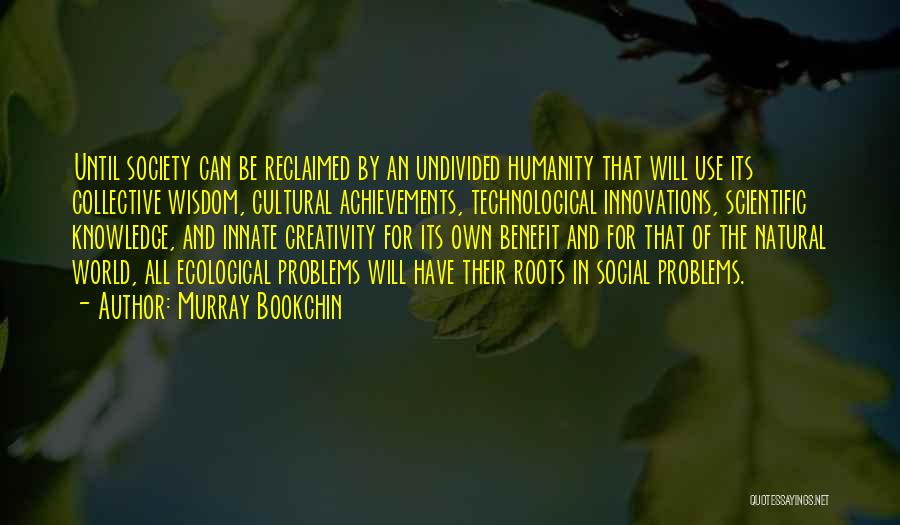 Knowledge And Creativity Quotes By Murray Bookchin