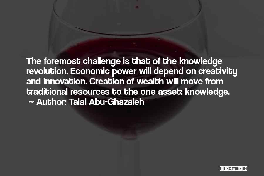 Knowledge And Creativity Quotes By Talal Abu-Ghazaleh